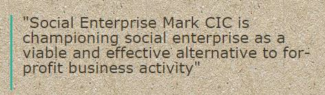 "Quote: ""Social Enterprise Mark CIC is championing social enterprise as a viable and effective alternative to for-profit business activity"""