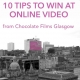 Chocolate Films top ten tips to win at online video
