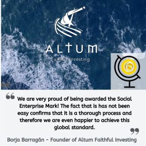 """Quote from Borja Barragan of Altum Faithful Investing: """"We are very proud of being awarded the Social Enterprise Mark! The fact that is has not been easy confirms that it is a thorough process and therefore we are even happier to achieve this global standard."""""""
