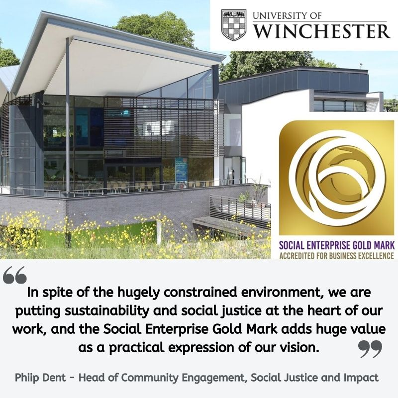 """Quote from Philip Dent at the University of Winchester: """"In spite of the hugely constrained environment, we are putting sustainability and social justice at the heart of our work, and the Social Enterprise Gold Mark adds huge value as a practical expression of our vision."""""""