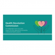 Health Devolution Commission; an independent and cross party inquiry into the value and accountability of devolved health systems.