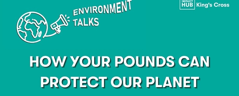 Environment Talks: How Your Pounds Can Protect Our Planet