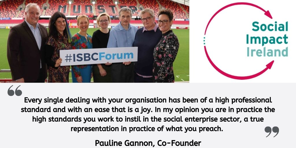 """Testimonial from Pauline Gannon; """"Every single dealing with your organisation has been of a high professional standard and with an ease that is a joy. In my opinion you are in practice the high standards you work to instil in the social enterprise sector, a true representation in practice of what you preach."""""""