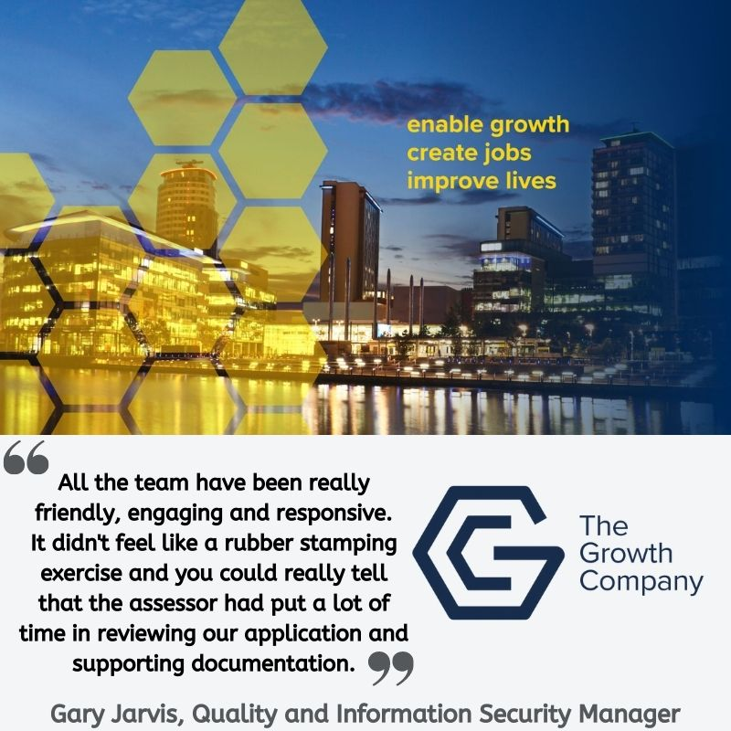 """Quote from Gary Jarvis of The Growth Company: """"All the team have been really friendly, engaging and responsive. It didn't feel like a rubber stamping exercise and you could really tell that the assessor had put a lot of time in reviewing our application and supporting documentation."""""""