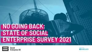 No going back; State of Social Enterprise Survey 2021